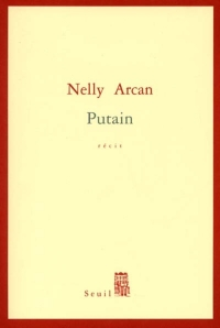 Putain - [Nelly Arcan]