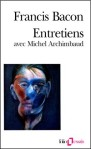 Entretiens avec Michel Archimbaud - [Francis Bacon]
